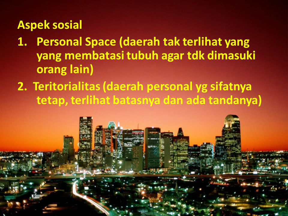 Aspek sosial Personal Space (daerah tak terlihat yang yang membatasi tubuh agar tdk dimasuki orang lain)