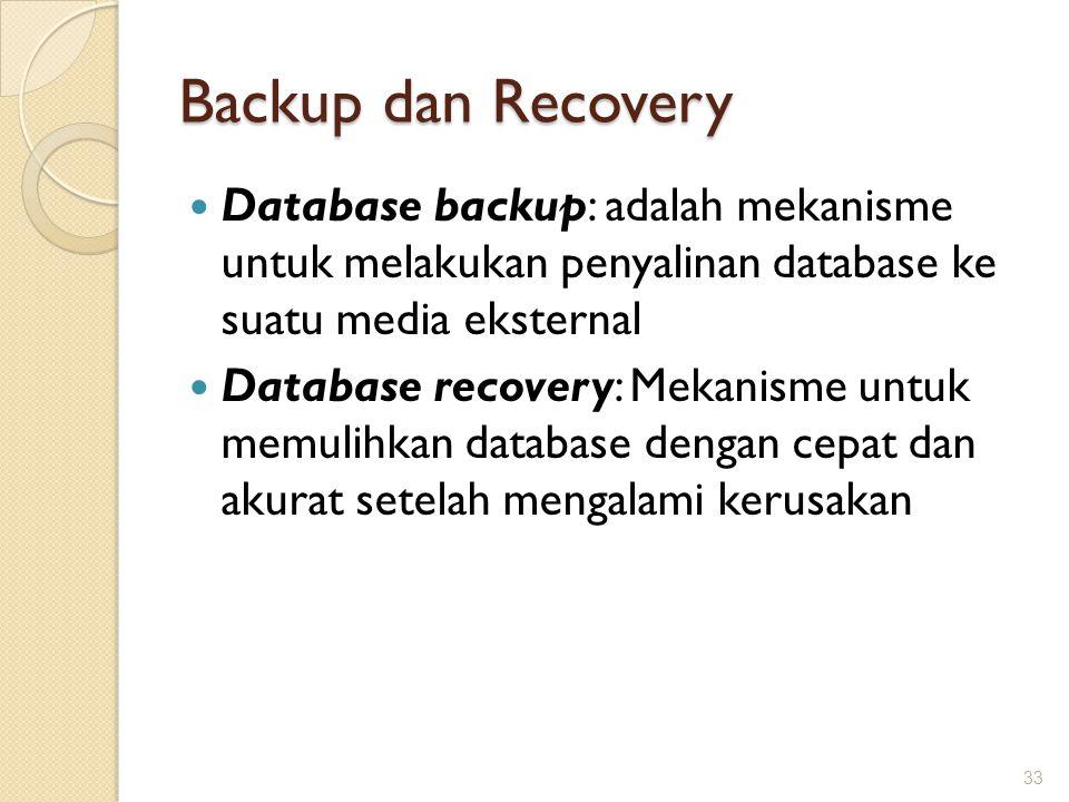 Backup dan Recovery Database backup: adalah mekanisme untuk melakukan penyalinan database ke suatu media eksternal.