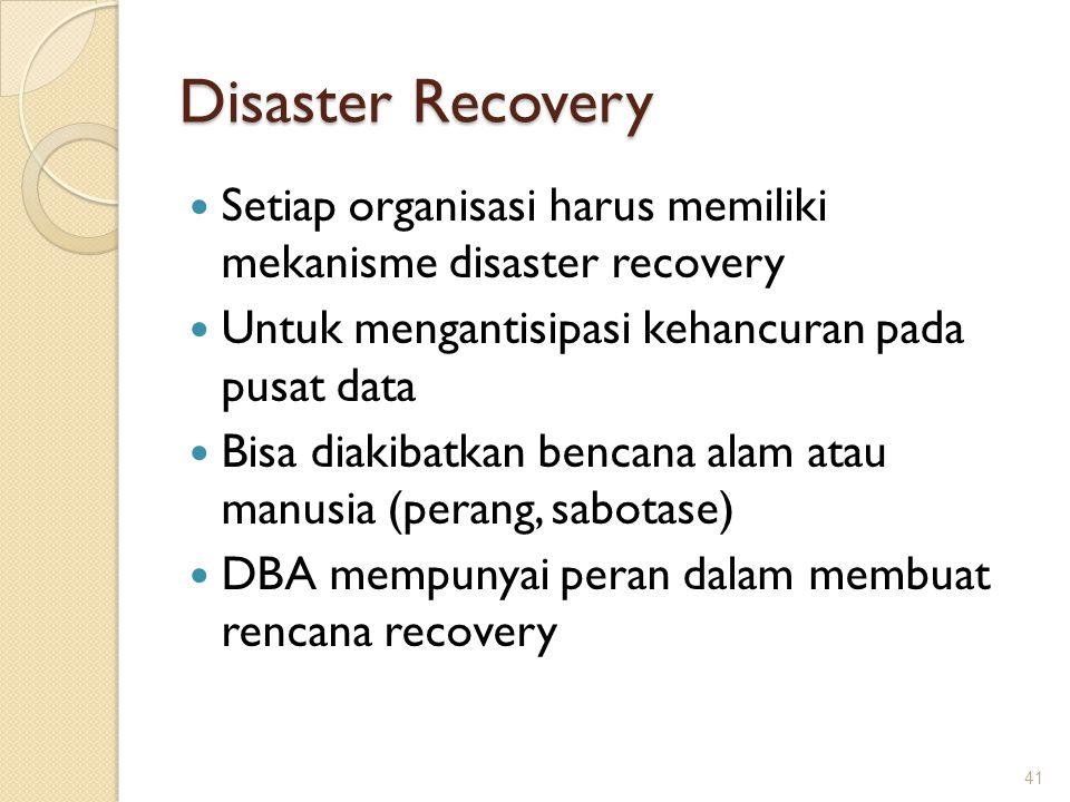 Disaster Recovery Setiap organisasi harus memiliki mekanisme disaster recovery. Untuk mengantisipasi kehancuran pada pusat data.