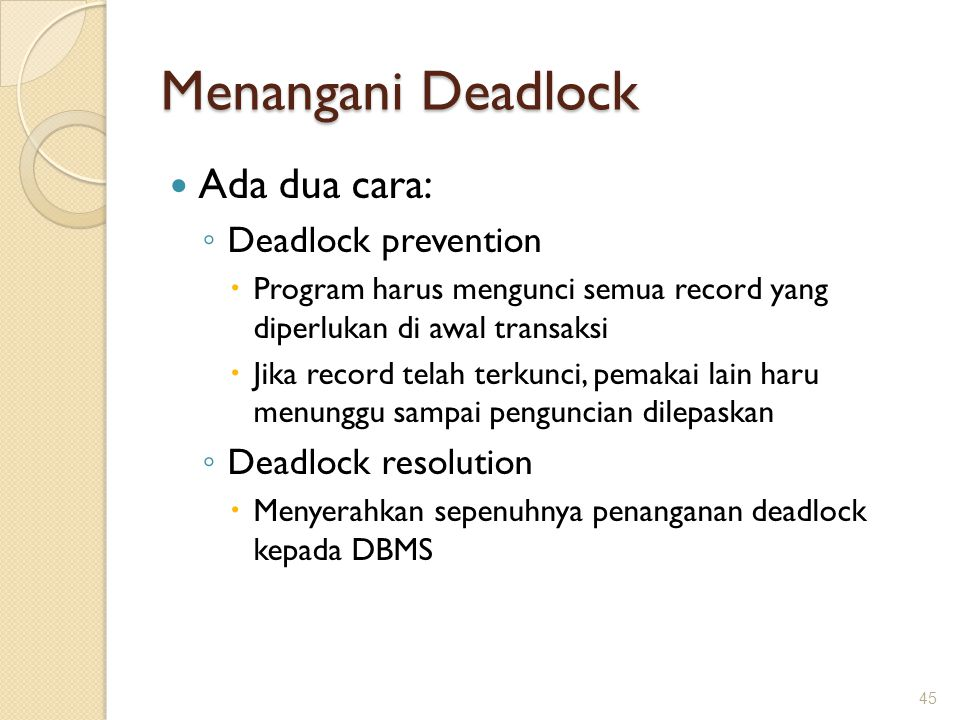 Menangani Deadlock Ada dua cara: Deadlock prevention