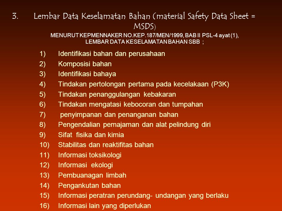 Lembar Data Keselamatan Bahan (material Safety Data Sheet = MSDS) MENURUT KEPMENNAKER NO.KEP.187/MEN/1999, BAB II PSL-4 ayat (1), LEMBAR DATA KESELAMATAN BAHAN SBB ;