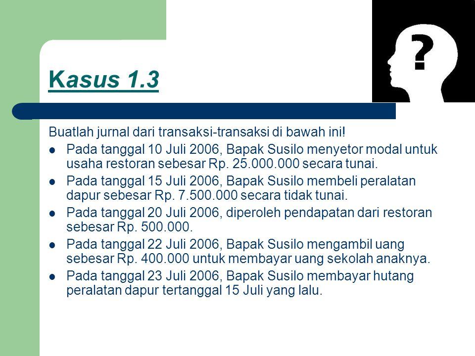 Kasus 1.3 Buatlah jurnal dari transaksi-transaksi di bawah ini!