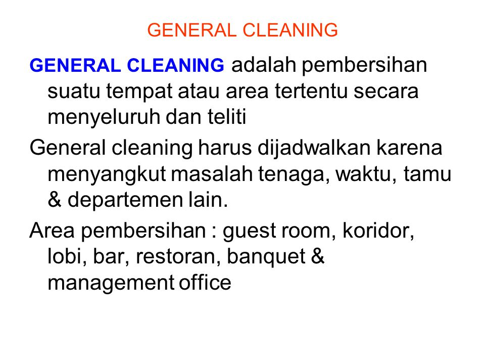 GENERAL CLEANING GENERAL CLEANING adalah pembersihan suatu tempat atau area tertentu secara menyeluruh dan teliti.