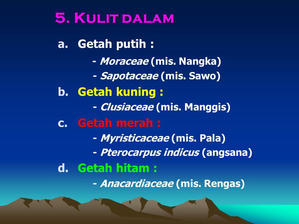 5. Kulit dalam Getah putih : - Moraceae (mis. Nangka) Getah kuning :