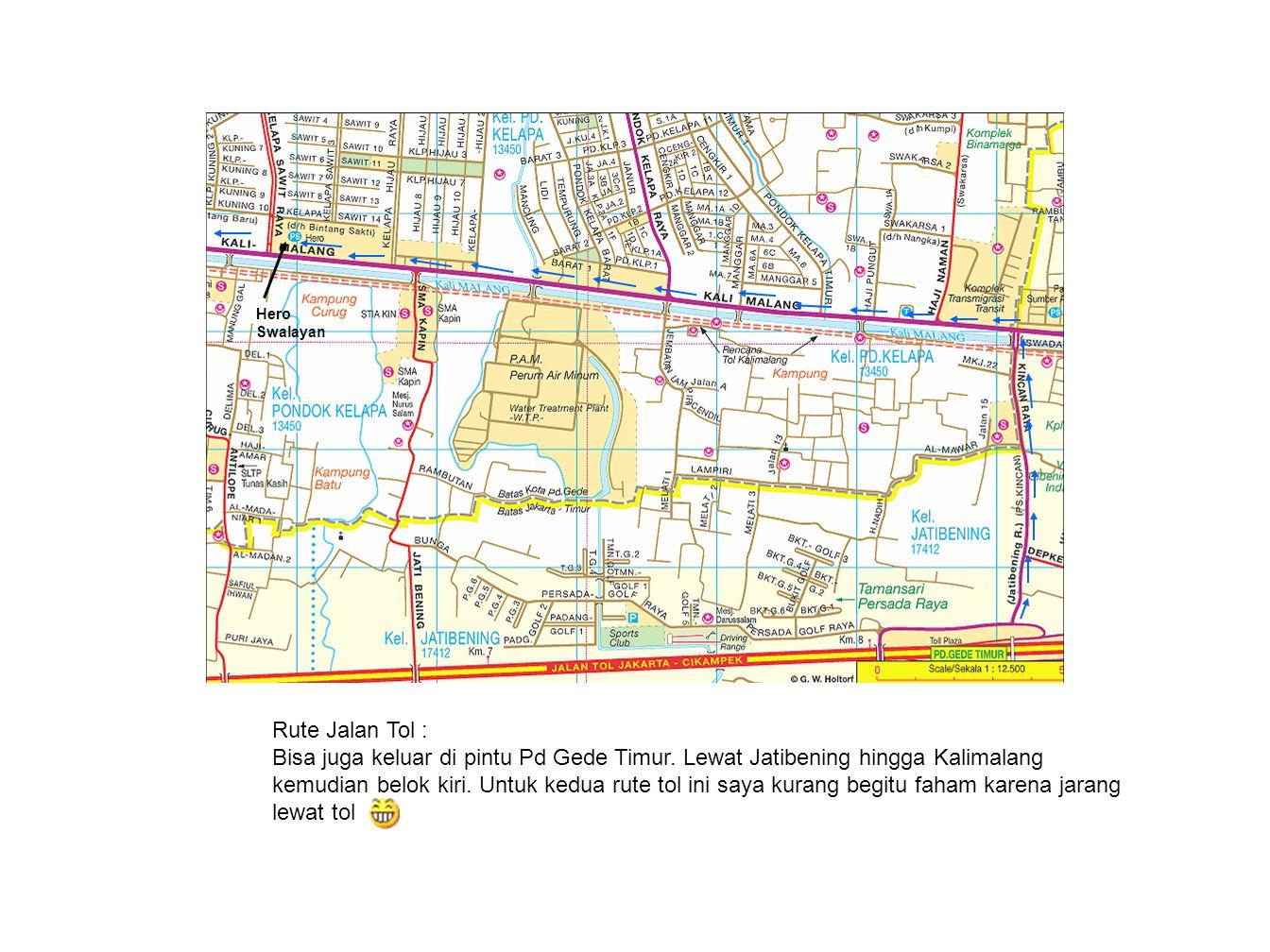 Hero Swalayan. Rute Jalan Tol : Bisa juga keluar di pintu Pd Gede Timur. Lewat Jatibening hingga Kalimalang.