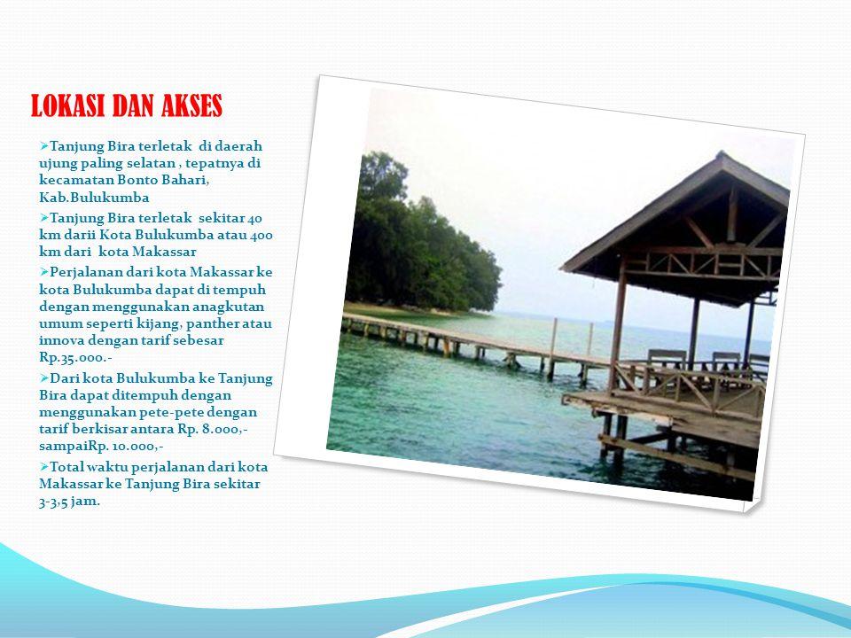 LOKASI DAN AKSES Tanjung Bira terletak di daerah ujung paling selatan , tepatnya di kecamatan Bonto Bahari, Kab.Bulukumba.
