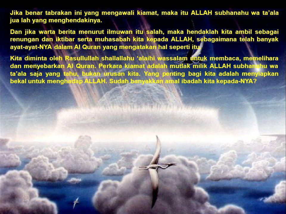 Jika benar tabrakan ini yang mengawali kiamat, maka itu ALLAH subhanahu wa ta'ala jua lah yang menghendakinya.