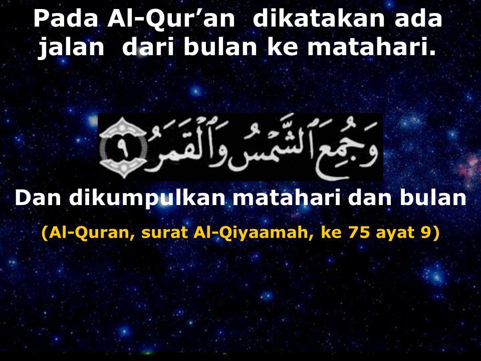 Pada Al-Qur'an dikatakan ada jalan dari bulan ke matahari.