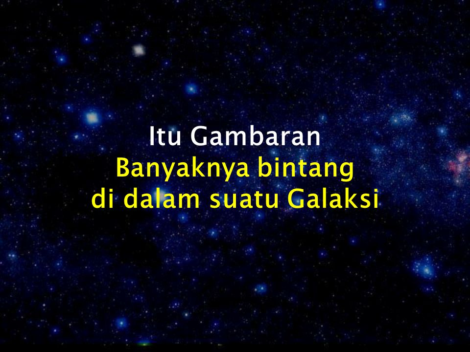 Itu Gambaran Banyaknya bintang di dalam suatu Galaksi
