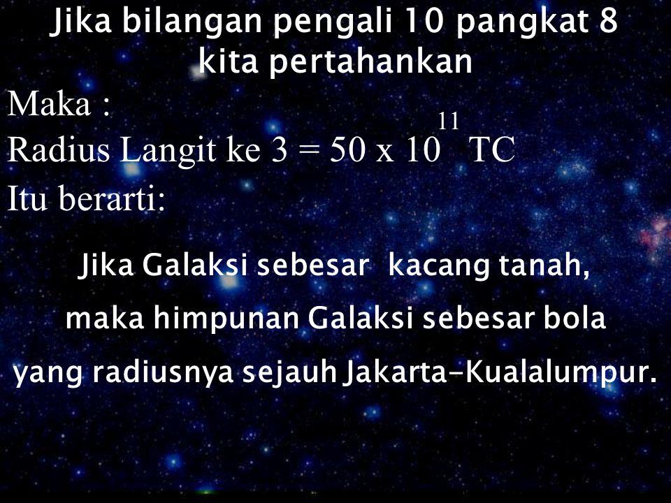 Maka : Radius Langit ke 3 = 50 x 10 TC Itu berarti: