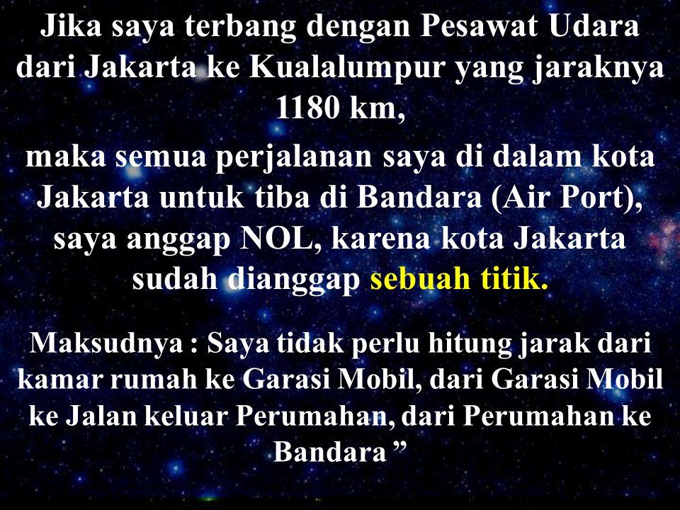 Jika saya terbang dengan Pesawat Udara dari Jakarta ke Kualalumpur yang jaraknya 1180 km,