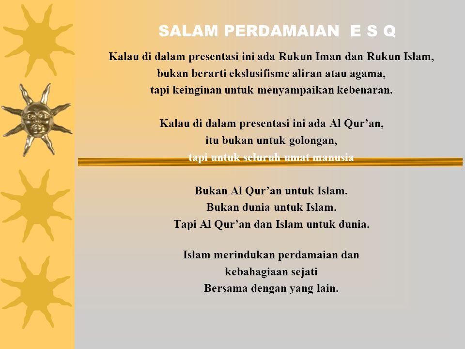 SALAM PERDAMAIAN E S Q Kalau di dalam presentasi ini ada Rukun Iman dan Rukun Islam, bukan berarti ekslusifisme aliran atau agama,