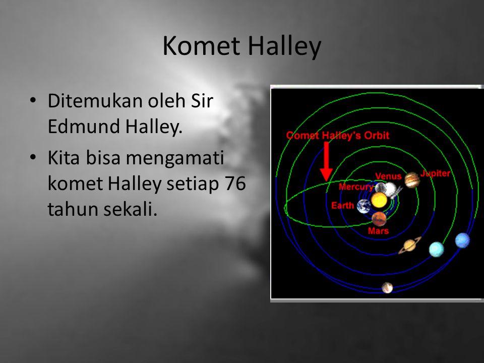 Komet Halley Ditemukan oleh Sir Edmund Halley.