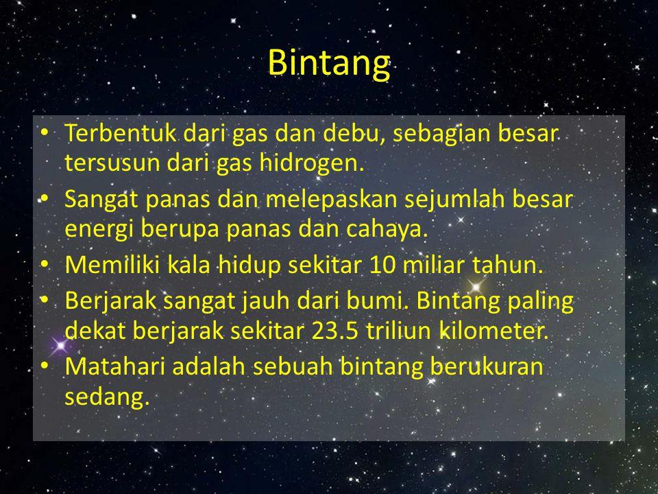 Bintang Terbentuk dari gas dan debu, sebagian besar tersusun dari gas hidrogen.