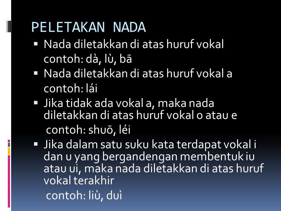 PELETAKAN NADA Nada diletakkan di atas huruf vokal contoh: dà, lù, bā
