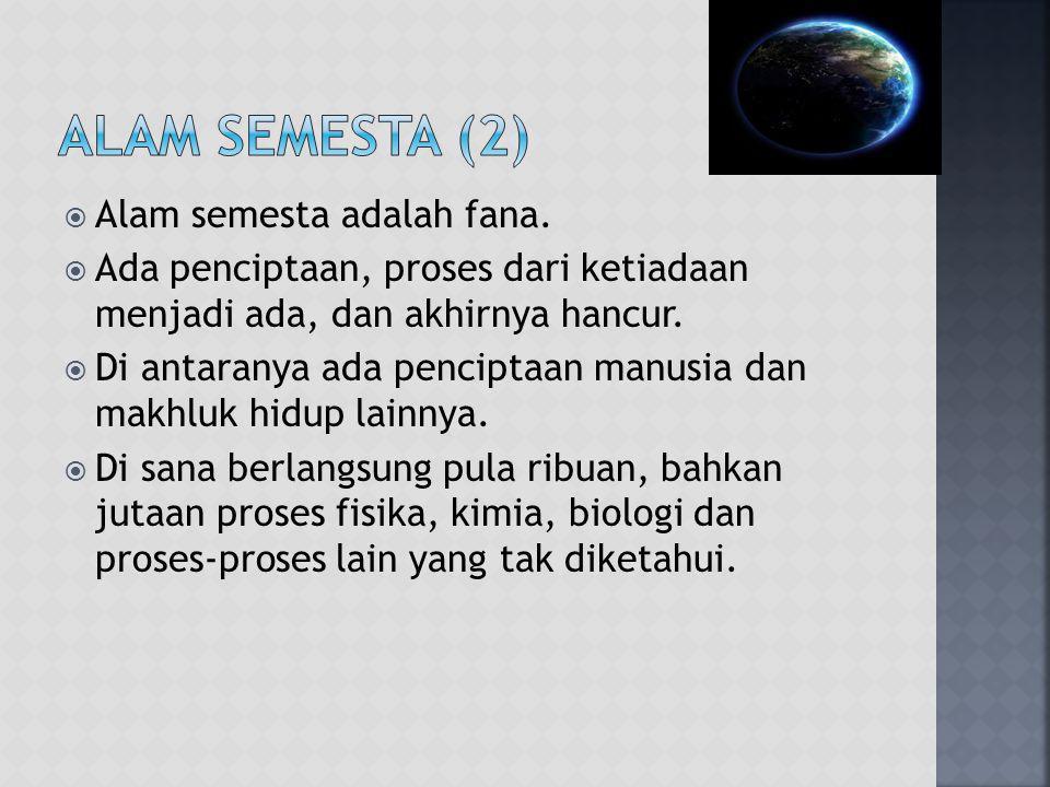 Alam Semesta (2) Alam semesta adalah fana.
