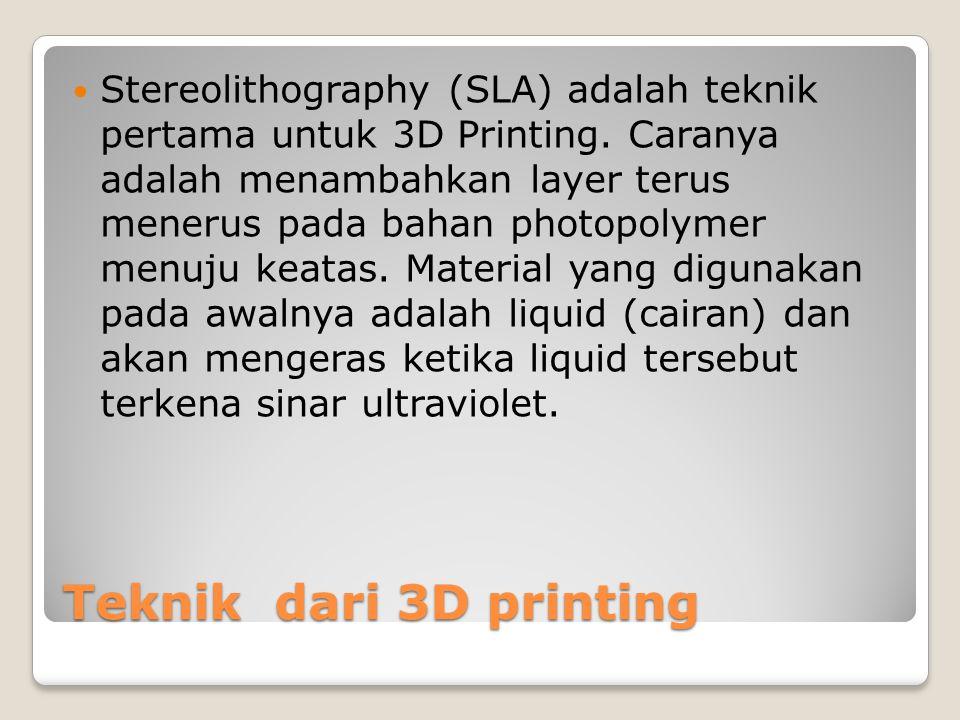 Stereolithography (SLA) adalah teknik pertama untuk 3D Printing