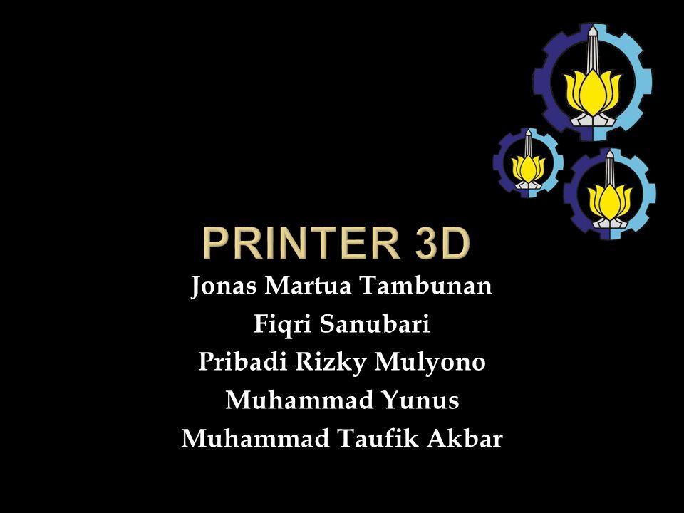 Printer 3D Jonas Martua Tambunan Fiqri Sanubari Pribadi Rizky Mulyono