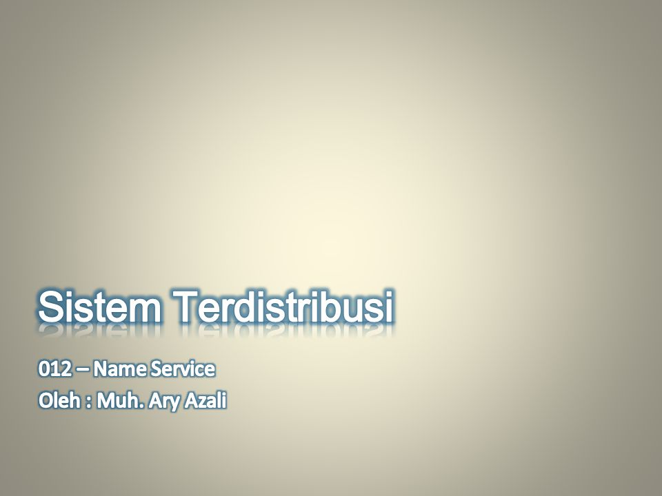 Sistem Terdistribusi 012 – Name Service Oleh : Muh. Ary Azali