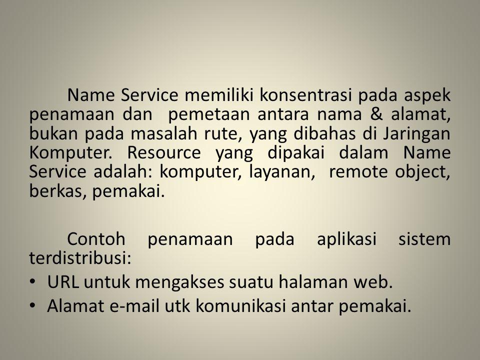 Name Service memiliki konsentrasi pada aspek penamaan dan pemetaan antara nama & alamat, bukan pada masalah rute, yang dibahas di Jaringan Komputer. Resource yang dipakai dalam Name Service adalah: komputer, layanan, remote object, berkas, pemakai.