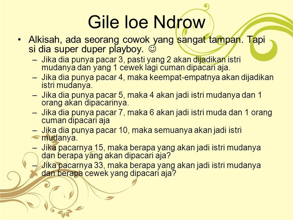 Gile loe Ndrow Alkisah, ada seorang cowok yang sangat tampan. Tapi si dia super duper playboy. 