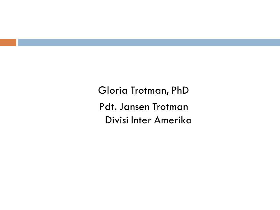 Gloria Trotman, PhD Pdt. Jansen Trotman Divisi Inter Amerika