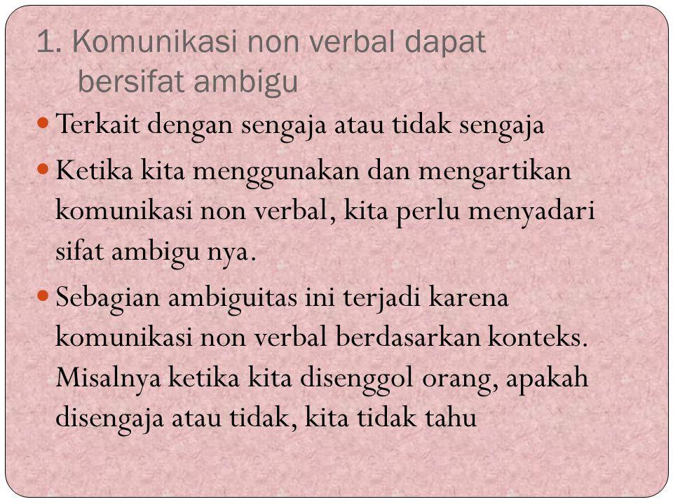 1. Komunikasi non verbal dapat bersifat ambigu