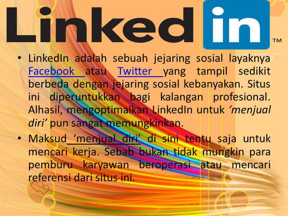 LinkedIn adalah sebuah jejaring sosial layaknya Facebook atau Twitter yang tampil sedikit berbeda dengan jejaring sosial kebanyakan. Situs ini diperuntukkan bagi kalangan profesional. Alhasil, mengoptimalkan LinkedIn untuk 'menjual diri' pun sangat memungkinkan.