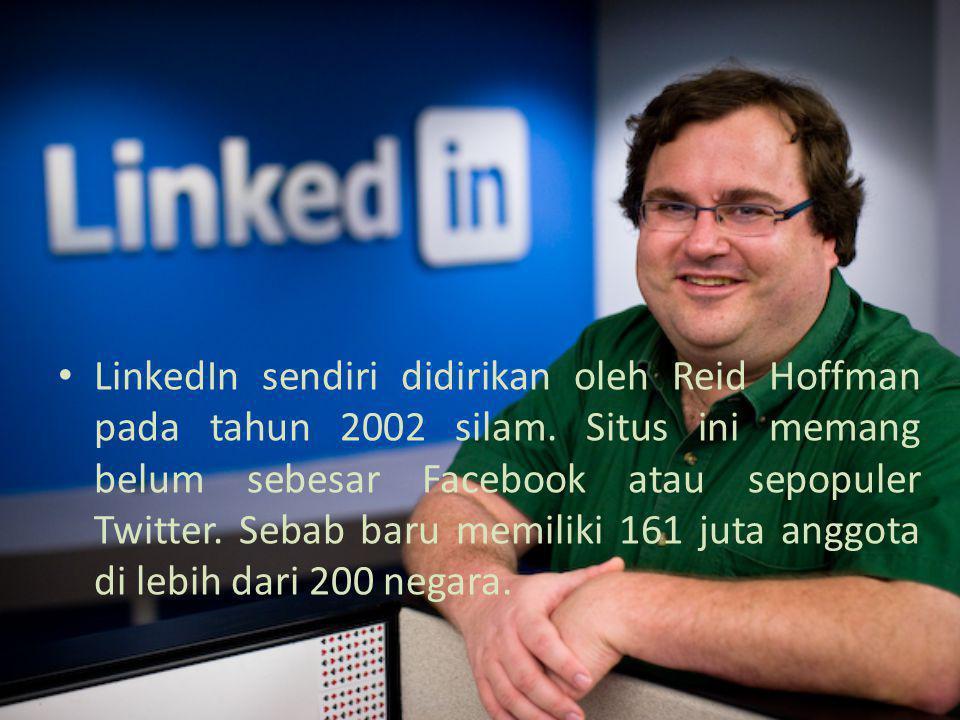 LinkedIn sendiri didirikan oleh Reid Hoffman pada tahun 2002 silam