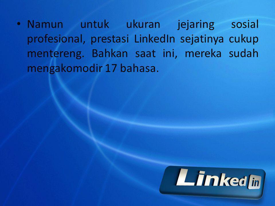 Namun untuk ukuran jejaring sosial profesional, prestasi LinkedIn sejatinya cukup mentereng.
