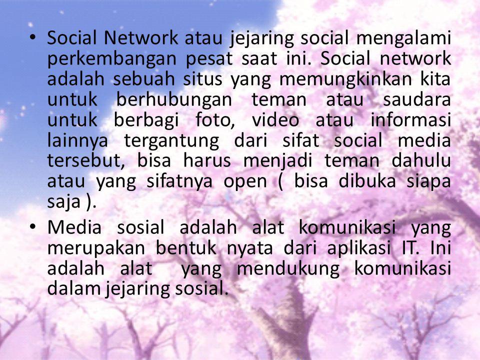 Social Network atau jejaring social mengalami perkembangan pesat saat ini. Social network adalah sebuah situs yang memungkinkan kita untuk berhubungan teman atau saudara untuk berbagi foto, video atau informasi lainnya tergantung dari sifat social media tersebut, bisa harus menjadi teman dahulu atau yang sifatnya open ( bisa dibuka siapa saja ).