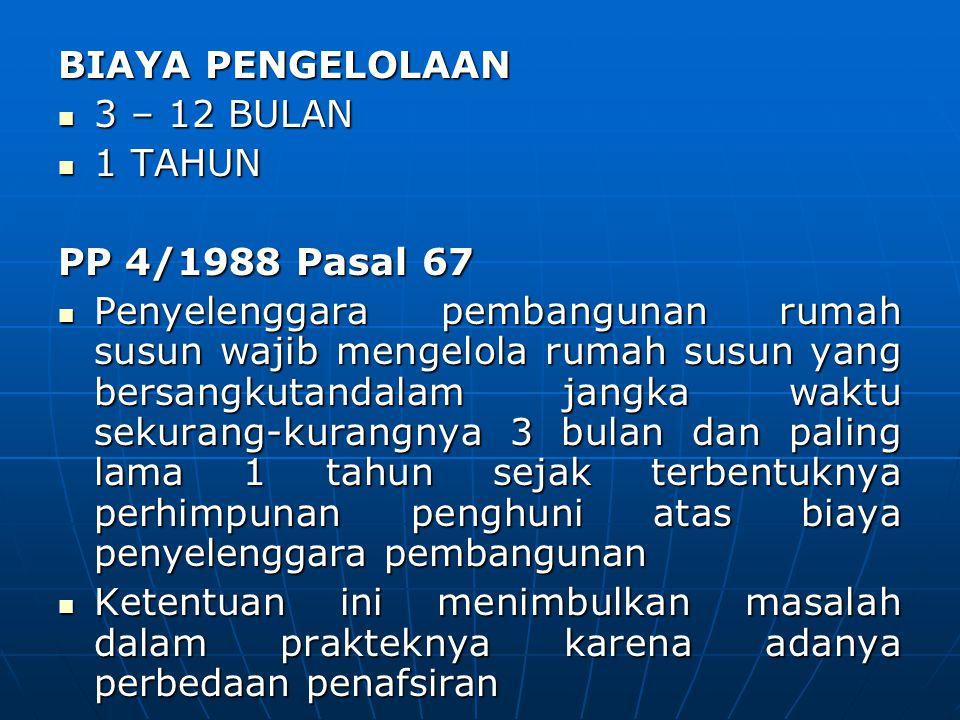 BIAYA PENGELOLAAN 3 – 12 BULAN. 1 TAHUN. PP 4/1988 Pasal 67.