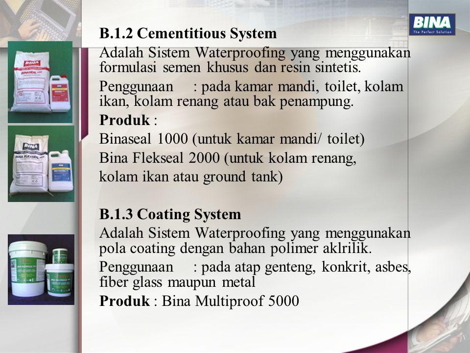 B.1.2 Cementitious System Adalah Sistem Waterproofing yang menggunakan formulasi semen khusus dan resin sintetis.