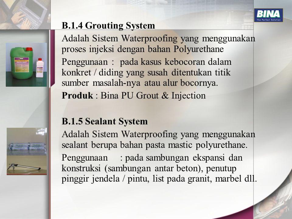 B.1.4 Grouting System Adalah Sistem Waterproofing yang menggunakan proses injeksi dengan bahan Polyurethane.