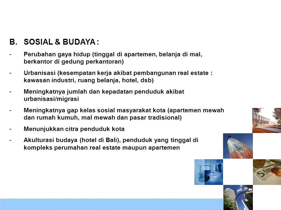 B. SOSIAL & BUDAYA : Perubahan gaya hidup (tinggal di apartemen, belanja di mal, berkantor di gedung perkantoran)