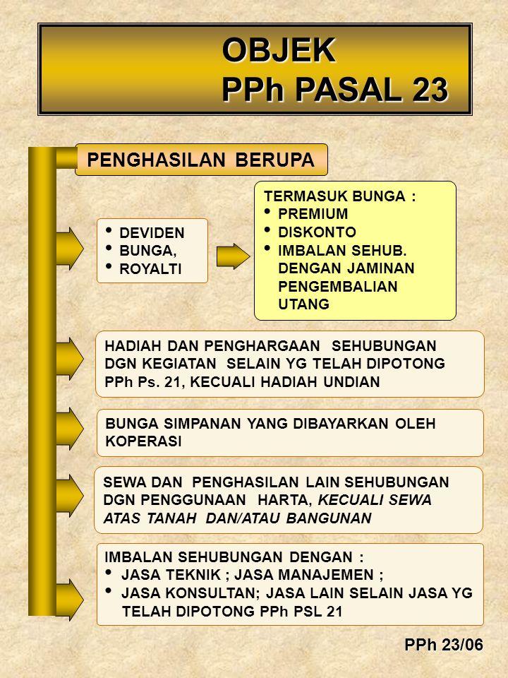 OBJEK PPh PASAL 23 PENGHASILAN BERUPA PPh 23/06 TERMASUK BUNGA :