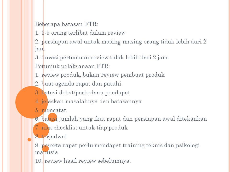 Beberapa batasan FTR: 1. 3-5 orang terlibat dalam review. 2. persiapan awal untuk masing-masing orang tidak lebih dari 2 jam.