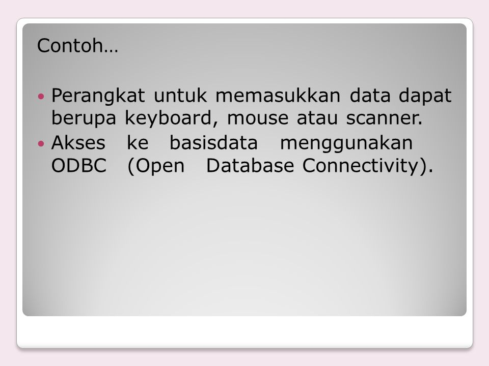 Contoh… Perangkat untuk memasukkan data dapat berupa keyboard, mouse atau scanner.