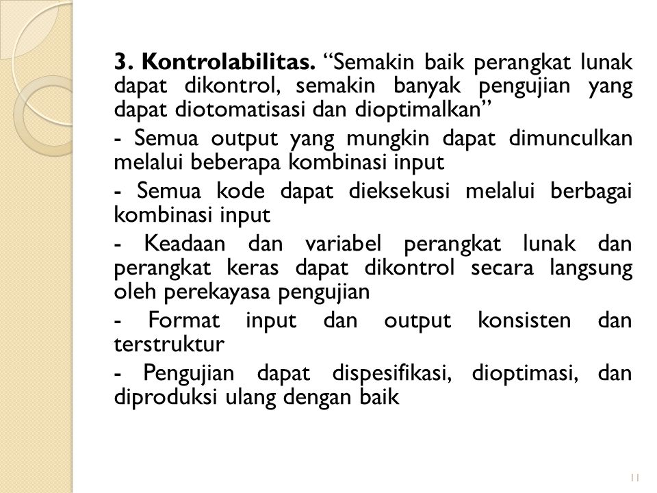 3. Kontrolabilitas. Semakin baik perangkat lunak dapat dikontrol, semakin banyak pengujian yang dapat diotomatisasi dan dioptimalkan