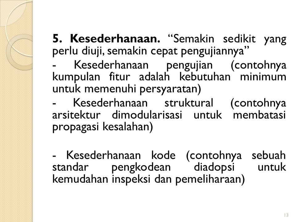 5. Kesederhanaan. Semakin sedikit yang perlu diuji, semakin cepat pengujiannya