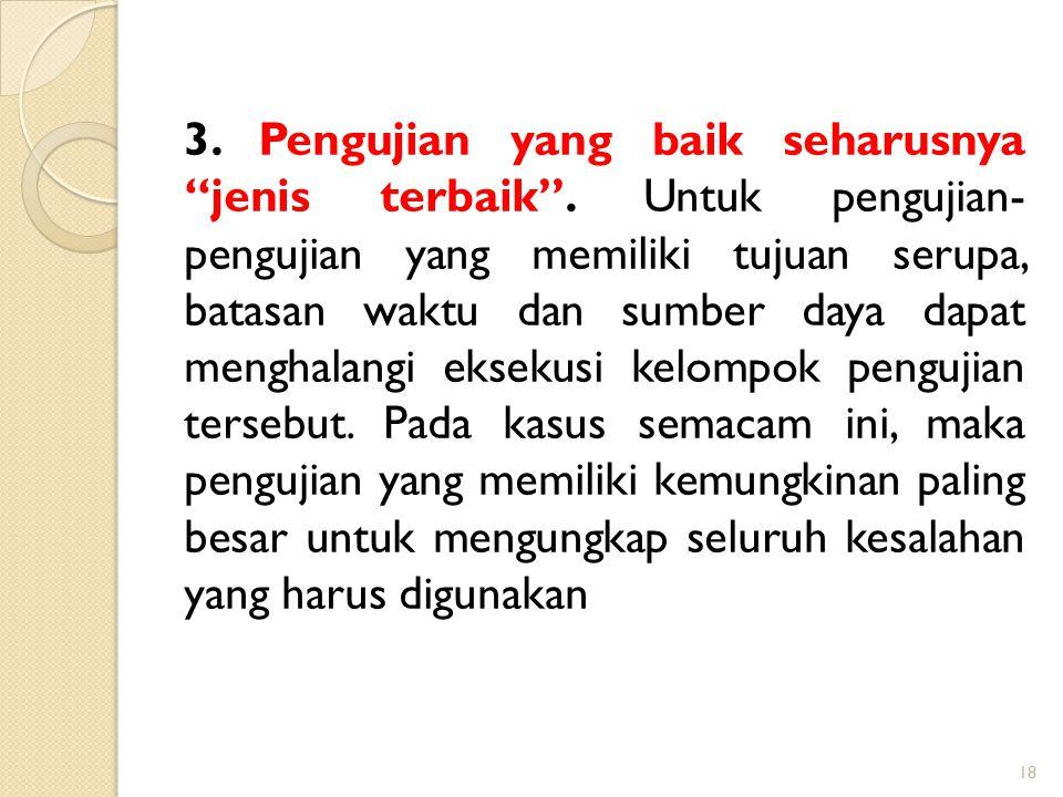 3. Pengujian yang baik seharusnya jenis terbaik