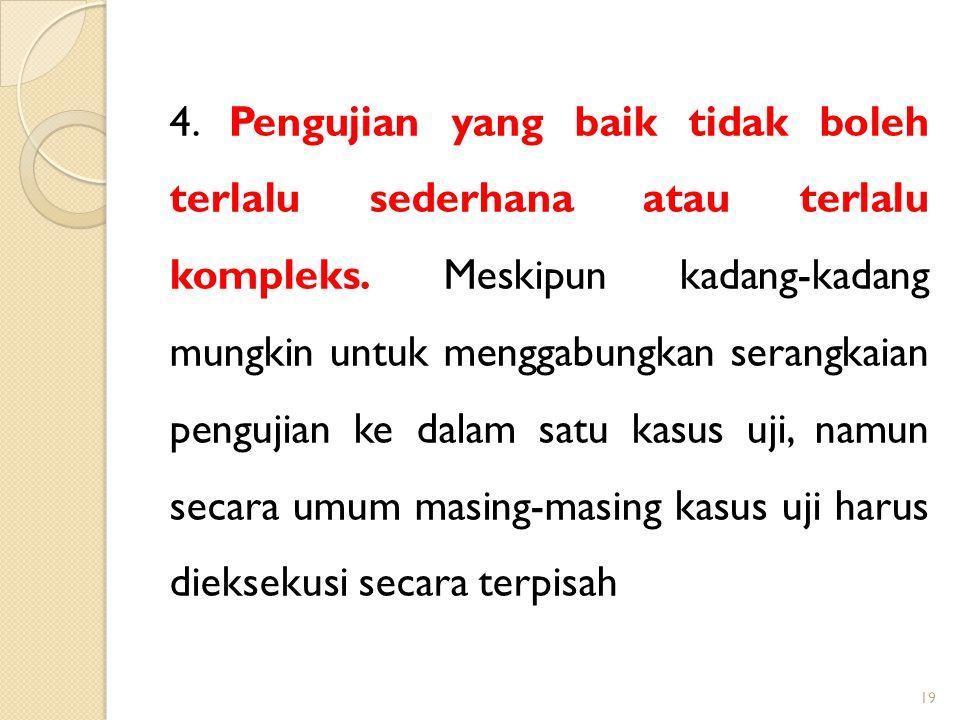 4. Pengujian yang baik tidak boleh terlalu sederhana atau terlalu kompleks.