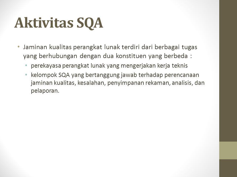 Aktivitas SQA Jaminan kualitas perangkat lunak terdiri dari berbagai tugas yang berhubungan dengan dua konstituen yang berbeda :
