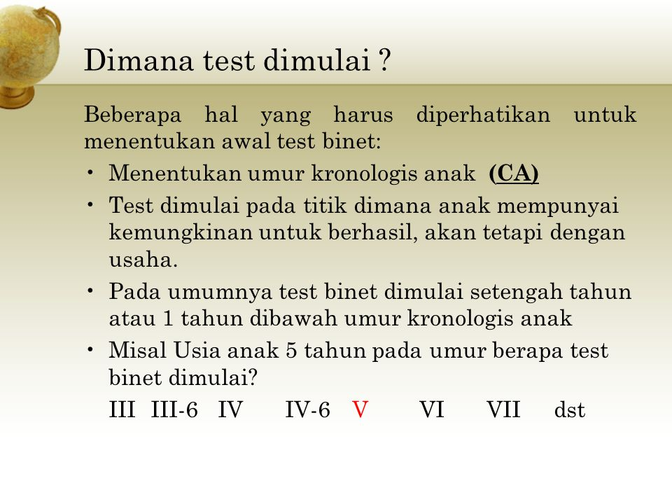 Dimana test dimulai Beberapa hal yang harus diperhatikan untuk menentukan awal test binet: Menentukan umur kronologis anak (CA)