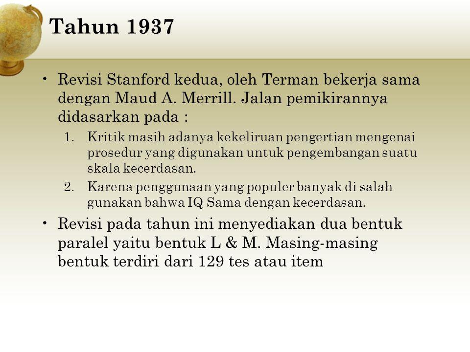 Tahun 1937 Revisi Stanford kedua, oleh Terman bekerja sama dengan Maud A. Merrill. Jalan pemikirannya didasarkan pada :