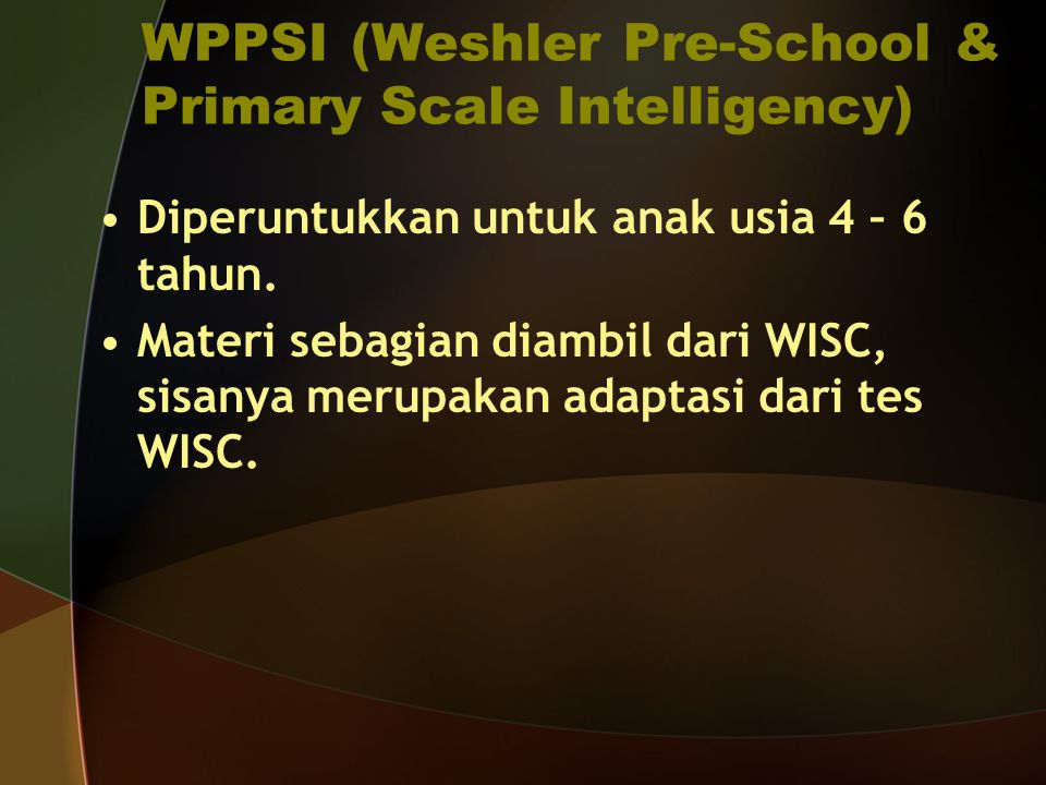 WPPSI (Weshler Pre-School & Primary Scale Intelligency)