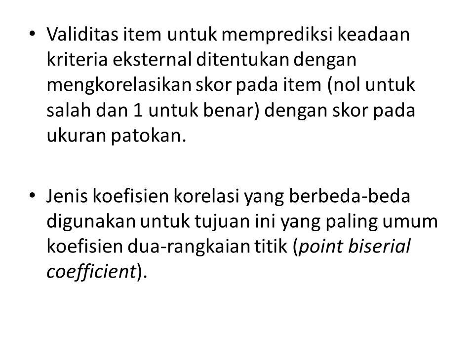 Validitas item untuk memprediksi keadaan kriteria eksternal ditentukan dengan mengkorelasikan skor pada item (nol untuk salah dan 1 untuk benar) dengan skor pada ukuran patokan.