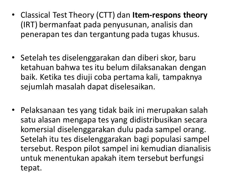Classical Test Theory (CTT) dan Item-respons theory (IRT) bermanfaat pada penyusunan, analisis dan penerapan tes dan tergantung pada tugas khusus.