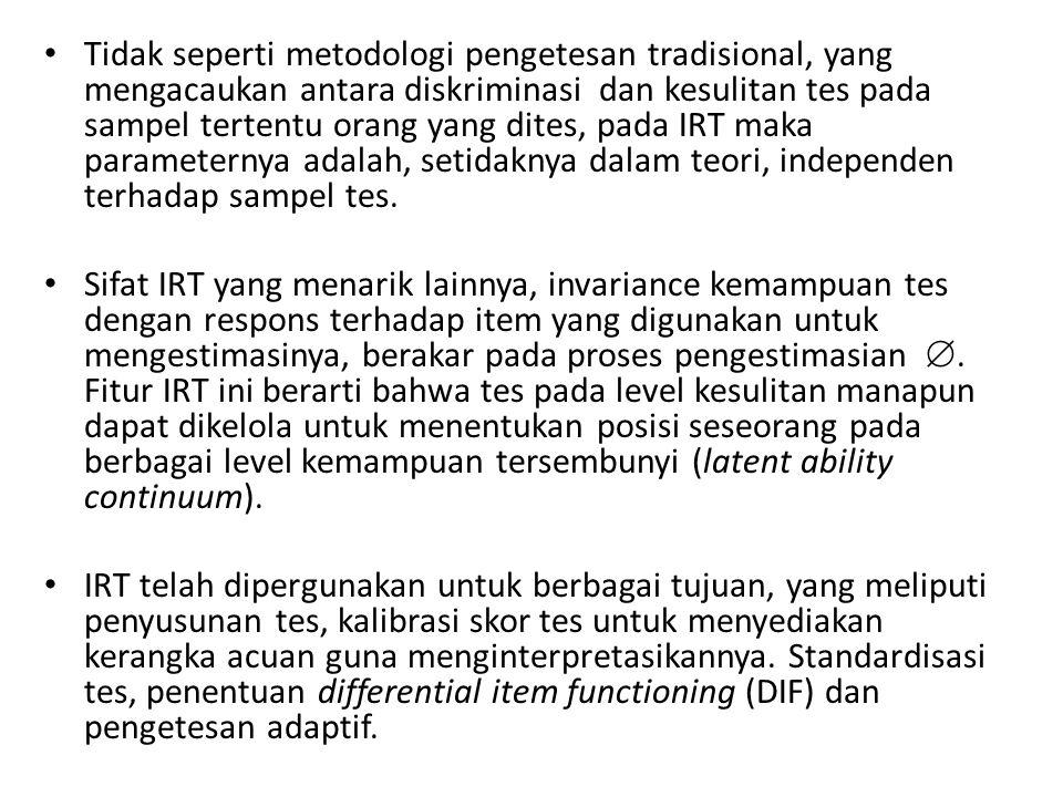Tidak seperti metodologi pengetesan tradisional, yang mengacaukan antara diskriminasi dan kesulitan tes pada sampel tertentu orang yang dites, pada IRT maka parameternya adalah, setidaknya dalam teori, independen terhadap sampel tes.