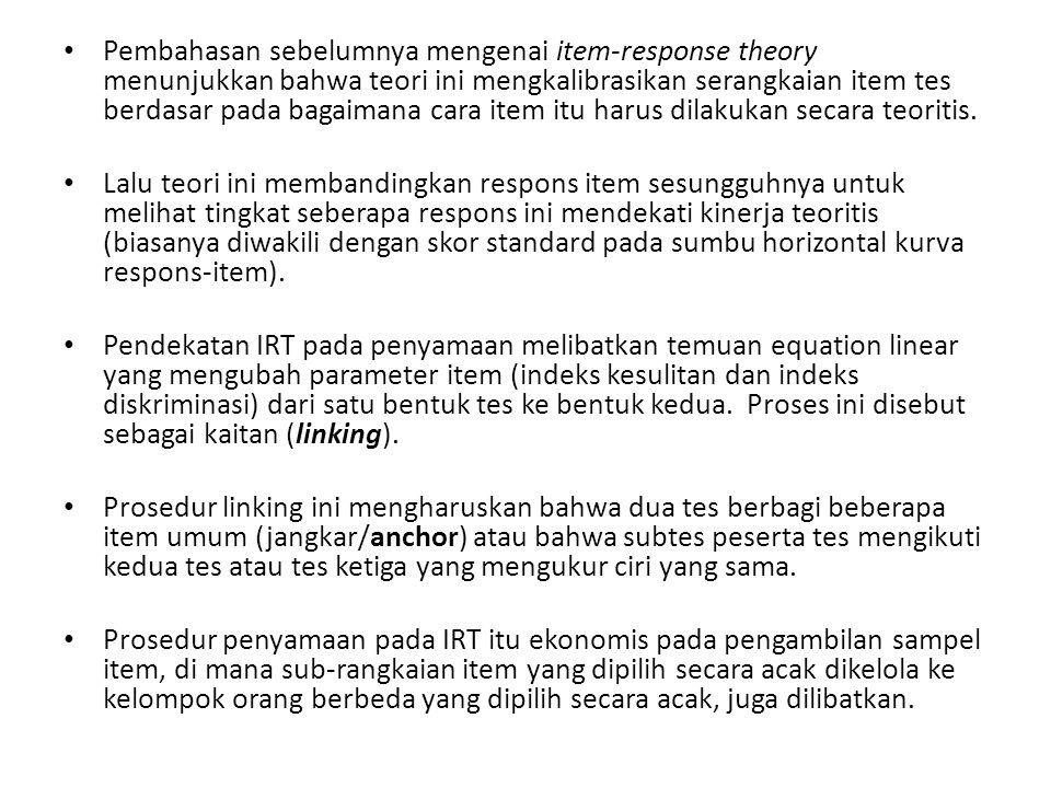 Pembahasan sebelumnya mengenai item-response theory menunjukkan bahwa teori ini mengkalibrasikan serangkaian item tes berdasar pada bagaimana cara item itu harus dilakukan secara teoritis.